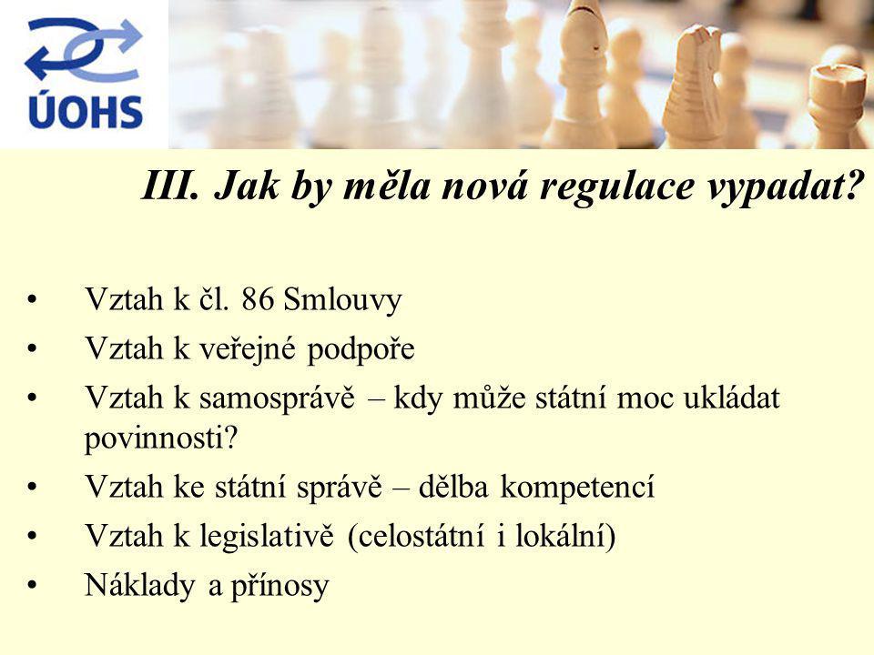 III. Jak by měla nová regulace vypadat. Vztah k čl.
