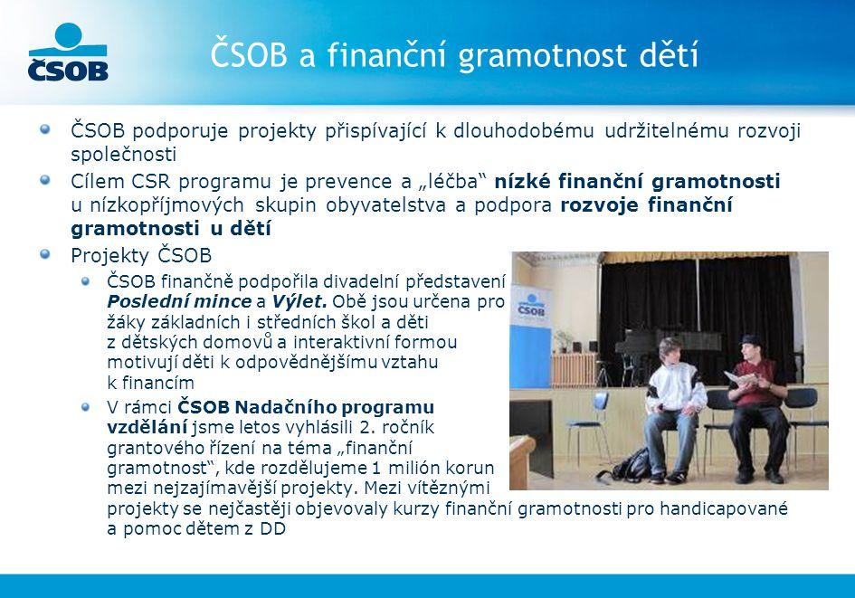 ČSOB a finanční gramotnost dětí ČSOB podporuje projekty přispívající k dlouhodobému udržitelnému rozvoji společnosti Cílem CSR programu je prevence a