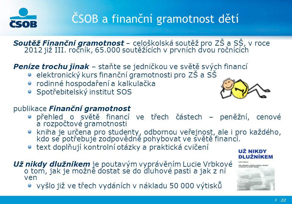ČSOB a finanční gramotnost dětí Soutěž Finanční gramotnost – celoškolská soutěž pro ZŠ a SŠ, v roce 2012 již III. ročník, 65.000 soutěžících v prvních