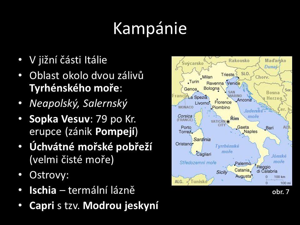 Kampánie V jižní části Itálie Oblast okolo dvou zálivů Tyrhénského moře: Neapolský, Salernský Sopka Vesuv: 79 po Kr. erupce (zánik Pompejí) Úchvátné m