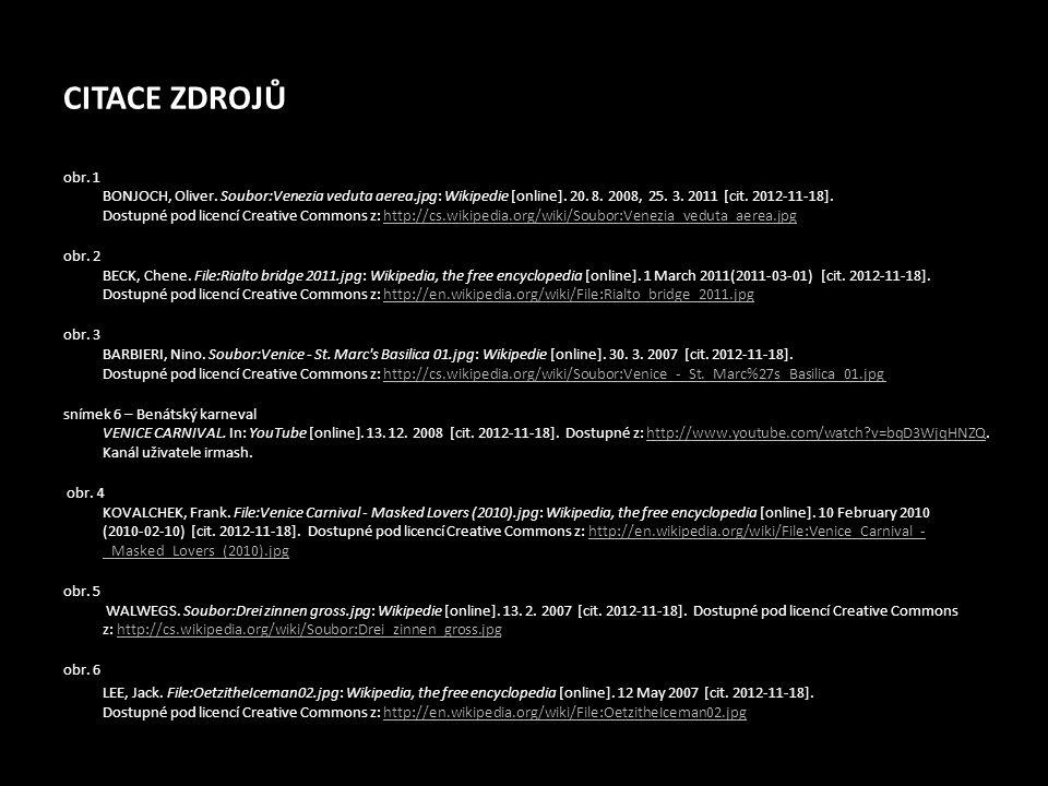 CITACE ZDROJŮ obr. 1 BONJOCH, Oliver. Soubor:Venezia veduta aerea.jpg: Wikipedie [online]. 20. 8. 2008, 25. 3. 2011 [cit. 2012-11-18]. Dostupné pod li