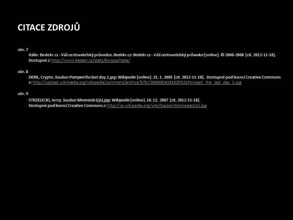 CITACE ZDROJŮ obr. 7 Itálie: Bedekr.cz - Váš cestovatelský průvodce. Bedekr.cz: Bedekr.cz - Váš cestovatelský průvodce [online]. © 2000-2008 [cit. 201