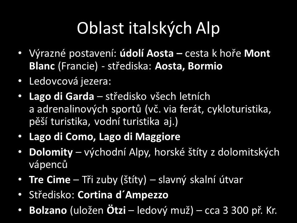 Oblast italských Alp Výrazné postavení: údolí Aosta – cesta k hoře Mont Blanc (Francie) - střediska: Aosta, Bormio Ledovcová jezera: Lago di Garda – středisko všech letních a adrenalinových sportů (vč.