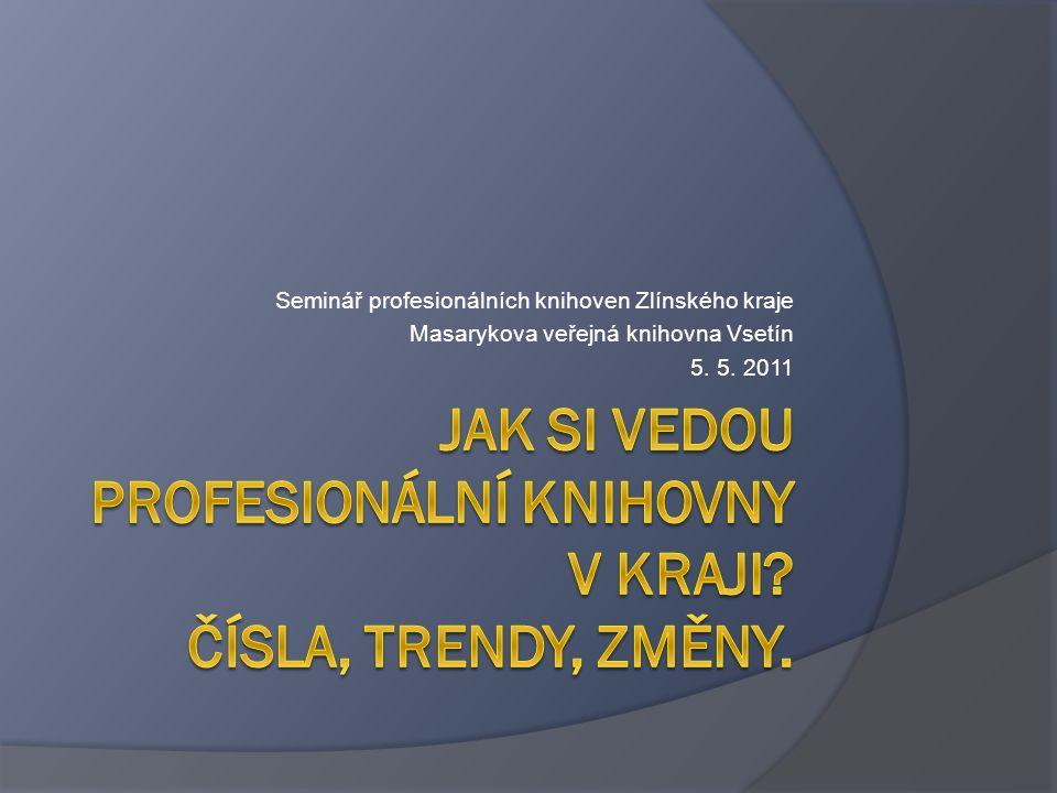 Seminář profesionálních knihoven Zlínského kraje Masarykova veřejná knihovna Vsetín 5. 5. 2011