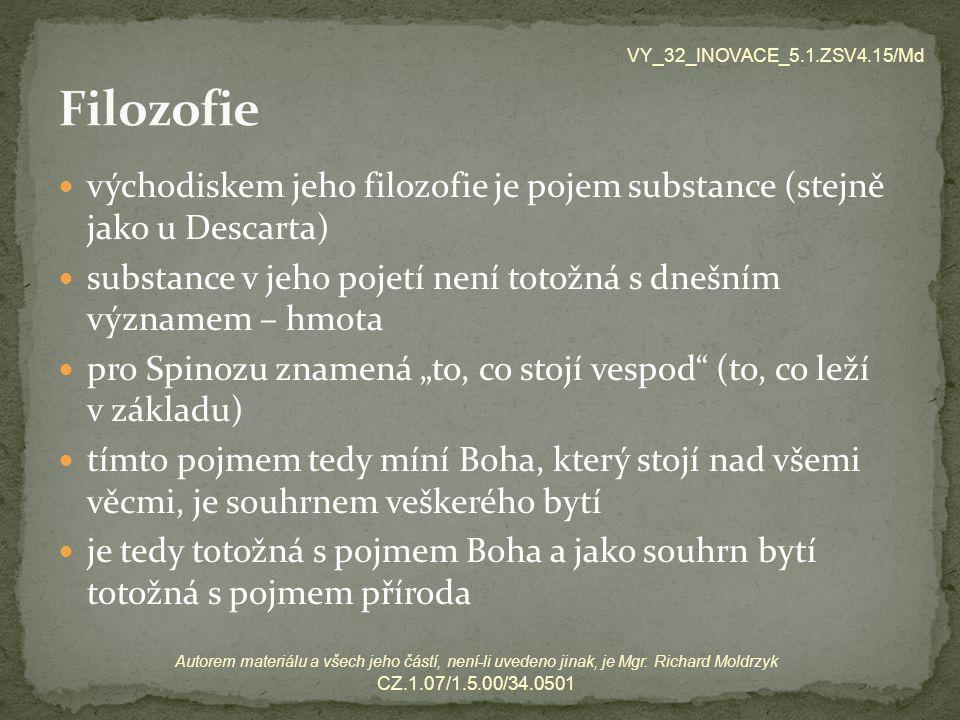 východiskem jeho filozofie je pojem substance (stejně jako u Descarta) substance v jeho pojetí není totožná s dnešním významem – hmota pro Spinozu zna