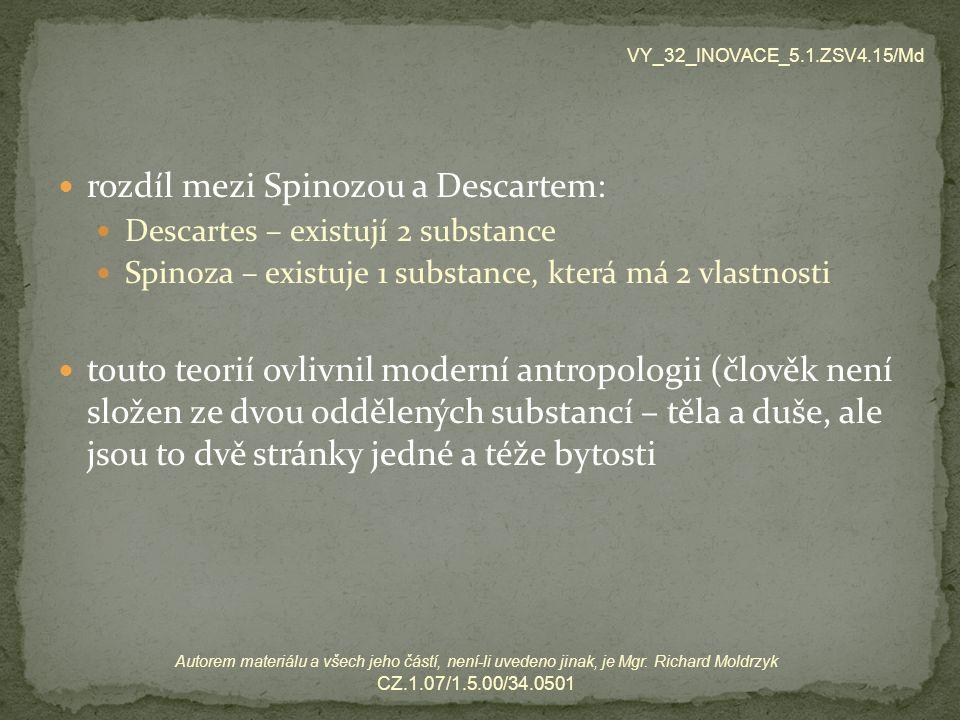 rozdíl mezi Spinozou a Descartem: Descartes – existují 2 substance Spinoza – existuje 1 substance, která má 2 vlastnosti touto teorií ovlivnil moderní