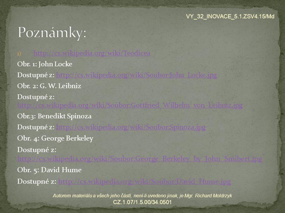 1) http://cs.wikipedia.org/wiki/Teodicea http://cs.wikipedia.org/wiki/Teodicea Obr. 1: John Locke Dostupné z: http://cs.wikipedia.org/wiki/Soubor:John