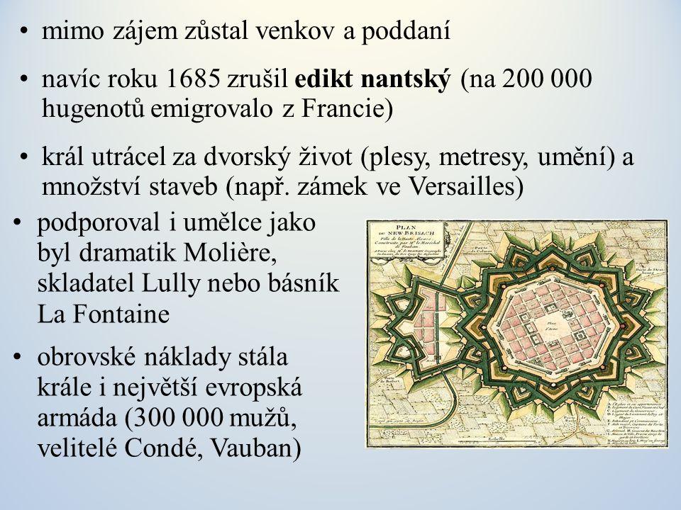 mimo zájem zůstal venkov a poddaní navíc roku 1685 zrušil edikt nantský (na 200 000 hugenotů emigrovalo z Francie) král utrácel za dvorský život (ples