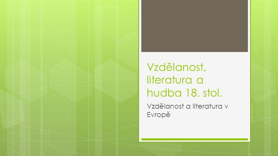 Vzdělanost, literatura a hudba 18. stol. Vzdělanost a literatura v Evropě