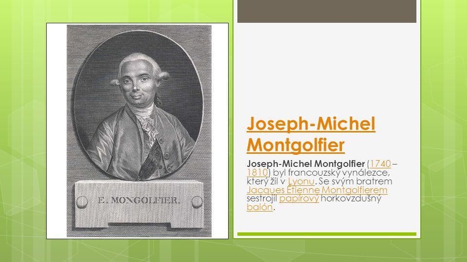 Joseph-Michel Montgolfier Joseph-Michel Montgolfier (1740 – 1810) byl francouzský vynálezce, který žil v Lyonu. Se svým bratrem Jacques Étienne Montgo