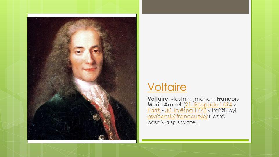 Voltaire Voltaire, vlastním jménem François Marie Arouet (21. listopadu 1694 v Paříži - 30. května 1778 v Paříži) byl osvícenský francouzský filozof,