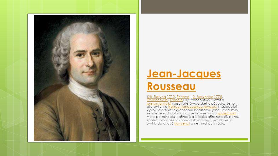 Jean-Jacques Rousseau (28. června 1712, Ženeva – 2. července 1778, Ermenonville, Francie) byl francouzský filozof a preromantický spisovatel švýcarské