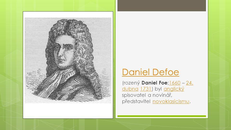 Daniel Defoe (rozený Daniel Foe ;1660 – 24. dubna 1731) byl anglický spisovatel a novinář, představitel novoklasicismu.166024. dubna1731anglickýnovokl