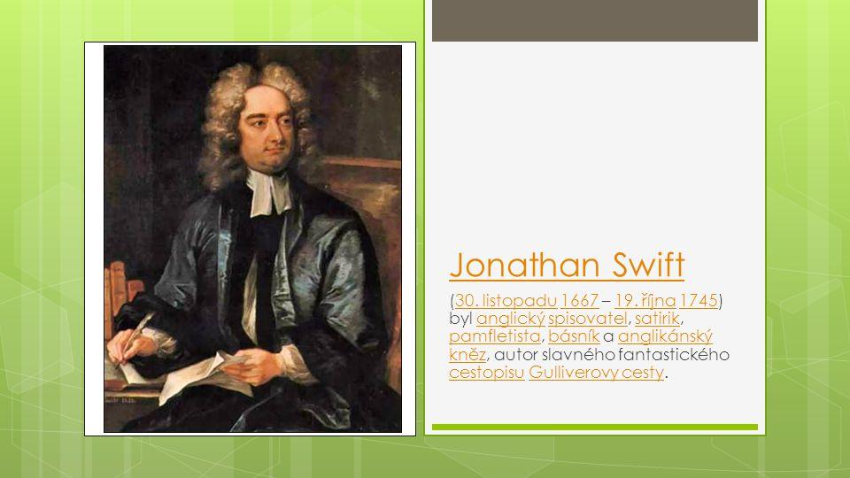 Jonathan Swift (30. listopadu 1667 – 19. října 1745) byl anglický spisovatel, satirik, pamfletista, básník a anglikánský kněz, autor slavného fantasti