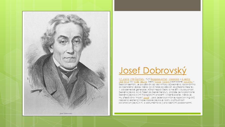 Josef Dobrovský (17. srpna 1753 Ďarmoty, nyní Balassagyarmat, Maďarsko – 6. ledna 1829 Brno) byl kněz, jezuita, český filolog, historik a zakladatel s