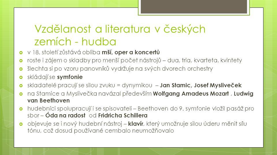 Vzdělanost a literatura v českých zemích - hudba  v 18. století zůstává obliba mší, oper a koncertů  roste i zájem o skladby pro menší počet nástroj