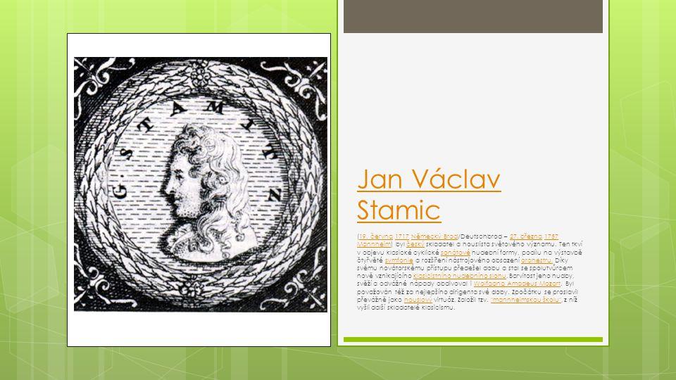 Jan Václav Stamic (19. června 1717 Německý Brod/Deutschbrod – 27. března 1757 Mannheim) byl český skladatel a houslista světového významu. Ten tkví v