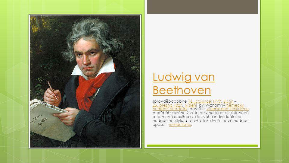 Ludwig van Beethoven (pravděpodobně 16. prosince 1770, Bonn – 26. března 1827, Vídeň) byl významný německý hudební skladatel, dovršitel vídeňského kla