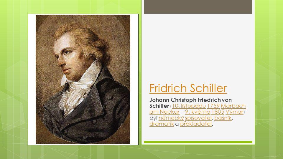 Fridrich Schiller Johann Christoph Friedrich von Schiller (10. listopadu 1759 Marbach am Neckar – 9. května 1805 Výmar) byl německý spisovatel, básník