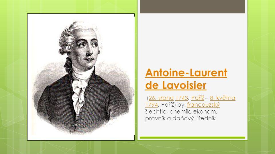Antoine-Laurent de Lavoisier (26. srpna 1743, Paříž – 8. května 1794, Paříž) byl francouzský šlechtic, chemik, ekonom, právník a daňový úředník26. srp