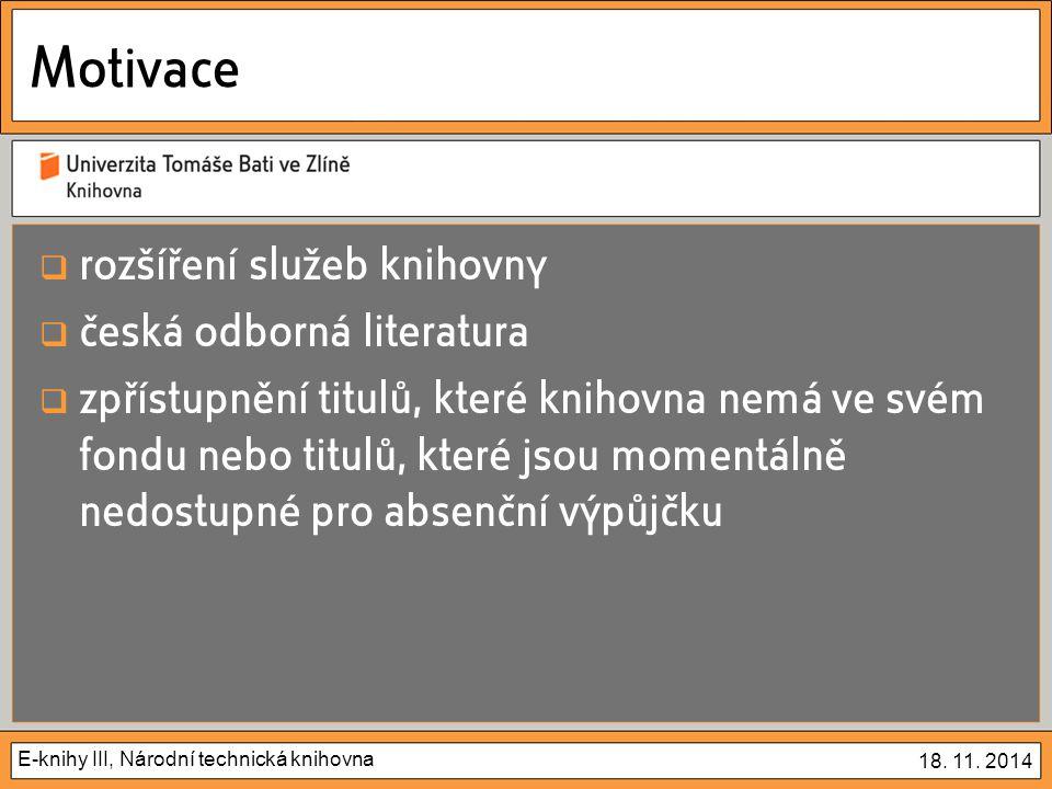 E-knihy III, Národní technická knihovna 18. 11. 2014 Motivace  rozšíření služeb knihovny  česká odborná literatura  zpřístupnění titulů, které knih