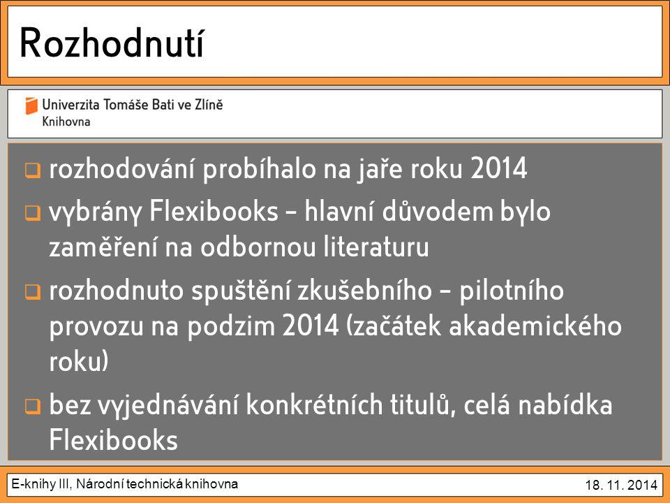 E-knihy III, Národní technická knihovna 18. 11. 2014 Rozhodnutí  rozhodování probíhalo na jaře roku 2014  vybrány Flexibooks – hlavní důvodem bylo z