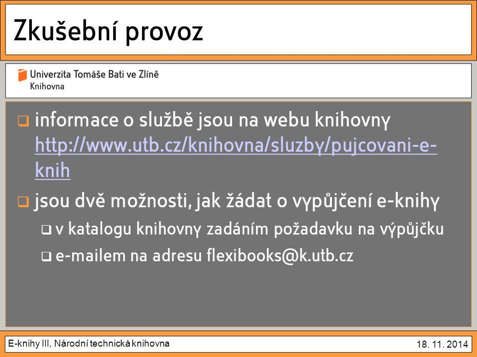 E-knihy III, Národní technická knihovna 18. 11. 2014 Zkušební provoz  informace o službě jsou na webu knihovny http://www.utb.cz/knihovna/sluzby/pujc