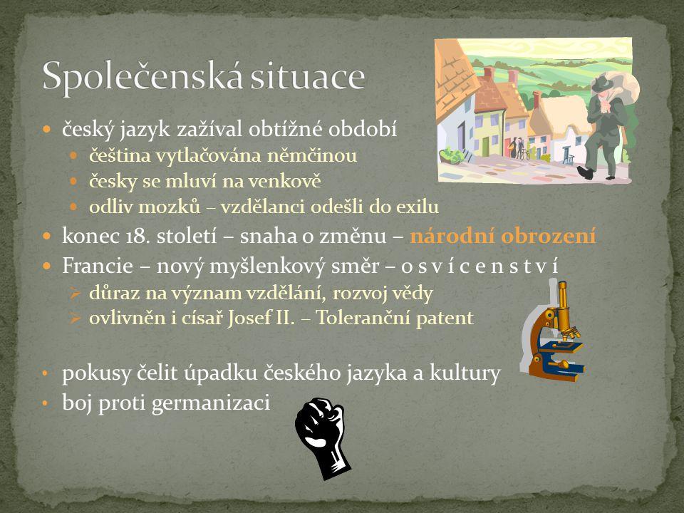 český jazyk zažíval obtížné období čeština vytlačována němčinou česky se mluví na venkově odliv mozků – vzdělanci odešli do exilu konec 18.