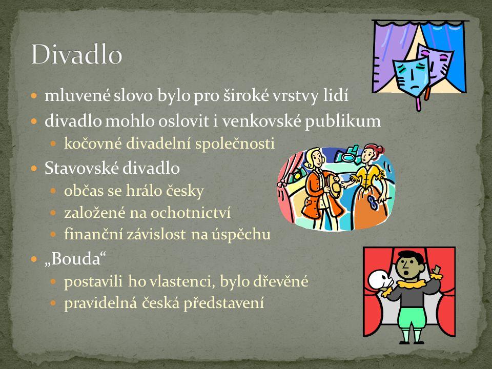 """mluvené slovo bylo pro široké vrstvy lidí divadlo mohlo oslovit i venkovské publikum kočovné divadelní společnosti Stavovské divadlo občas se hrálo česky založené na ochotnictví finanční závislost na úspěchu """"Bouda postavili ho vlastenci, bylo dřevěné pravidelná česká představení"""
