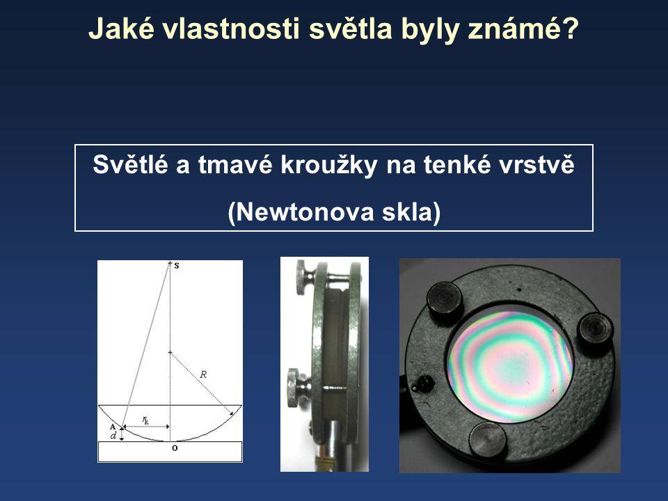 Jaké vlastnosti světla byly známé? Světlé a tmavé kroužky na tenké vrstvě (Newtonova skla)