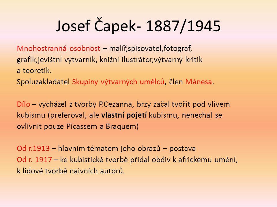 Josef Čapek- 1887/1945 Mnohostranná osobnost – malíř,spisovatel,fotograf, grafik,jevištní výtvarník, knižní ilustrátor,výtvarný kritik a teoretik. Spo