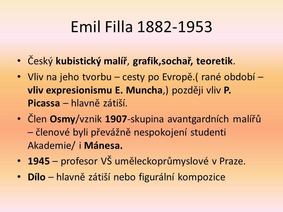 Emil Filla 1882-1953 Český kubistický malíř, grafik,sochař, teoretik. Vliv na jeho tvorbu – cesty po Evropě.( rané období – vliv expresionismu E. Munc