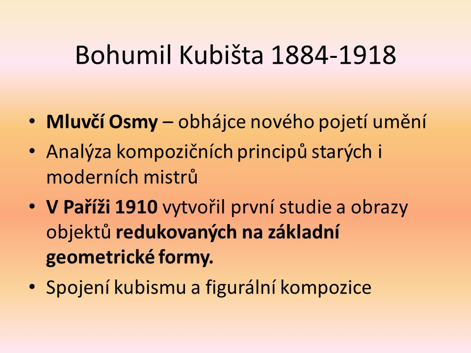 Bohumil Kubišta 1884-1918 Mluvčí Osmy – obhájce nového pojetí umění Analýza kompozičních principů starých i moderních mistrů V Paříži 1910 vytvořil pr