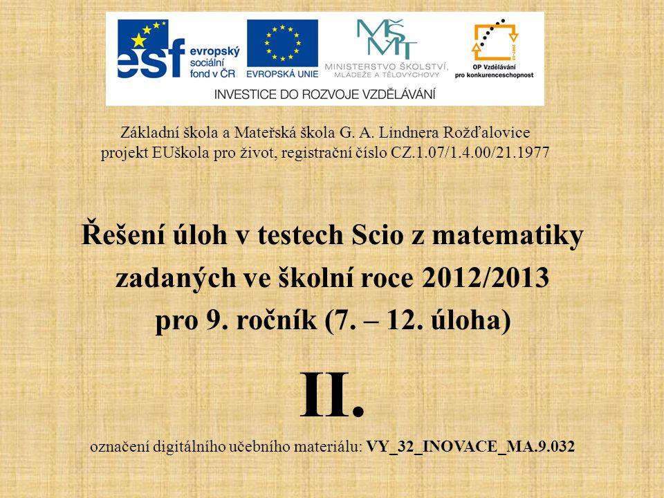 Řešení úloh v testech Scio z matematiky zadaných ve školní roce 2012/2013 pro 9. ročník (7. – 12. úloha) II. označení digitálního učebního materiálu: