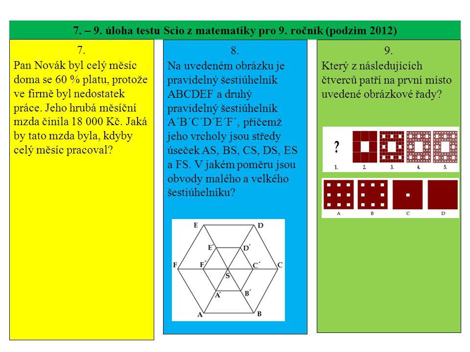 7. – 9. úloha testu Scio z matematiky pro 9. ročník (podzim 2012) 7. Pan Novák byl celý měsíc doma se 60 % platu, protože ve firmě byl nedostatek prác