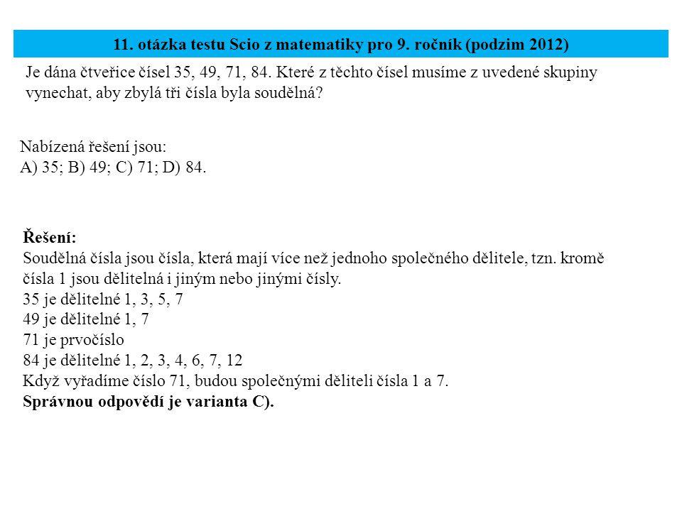 Je dána čtveřice čísel 35, 49, 71, 84. Které z těchto čísel musíme z uvedené skupiny vynechat, aby zbylá tři čísla byla soudělná? 11. otázka testu Sci