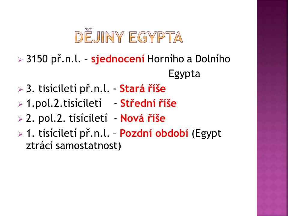  3150 př.n.l. – sjednocení Horního a Dolního Egypta  3. tisíciletí př.n.l. - Stará říše  1.pol.2.tisíciletí - Střední říše  2. pol.2. tisíciletí -