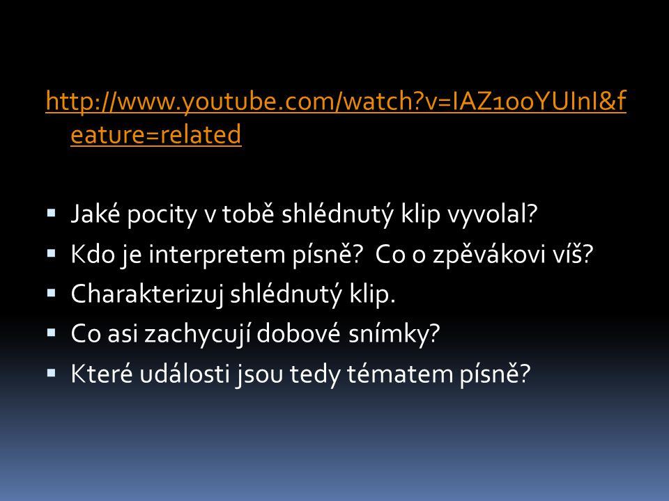 http://www.youtube.com/watch?v=IAZ1ooYUInI&f eature=related  Jaké pocity v tobě shlédnutý klip vyvolal?  Kdo je interpretem písně? Co o zpěvákovi ví
