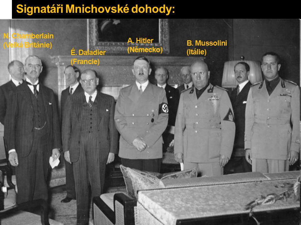 Signatáři Mnichovské dohody: N. Chamberlain (Velká Británie) É. Daladier (Francie) A. Hitler (Německo) B. Mussolini (Itálie)