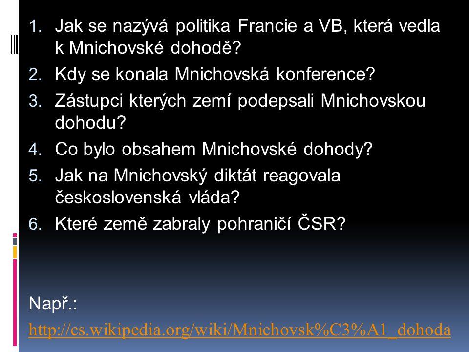 1. Jak se nazývá politika Francie a VB, která vedla k Mnichovské dohodě? 2. Kdy se konala Mnichovská konference? 3. Zástupci kterých zemí podepsali Mn