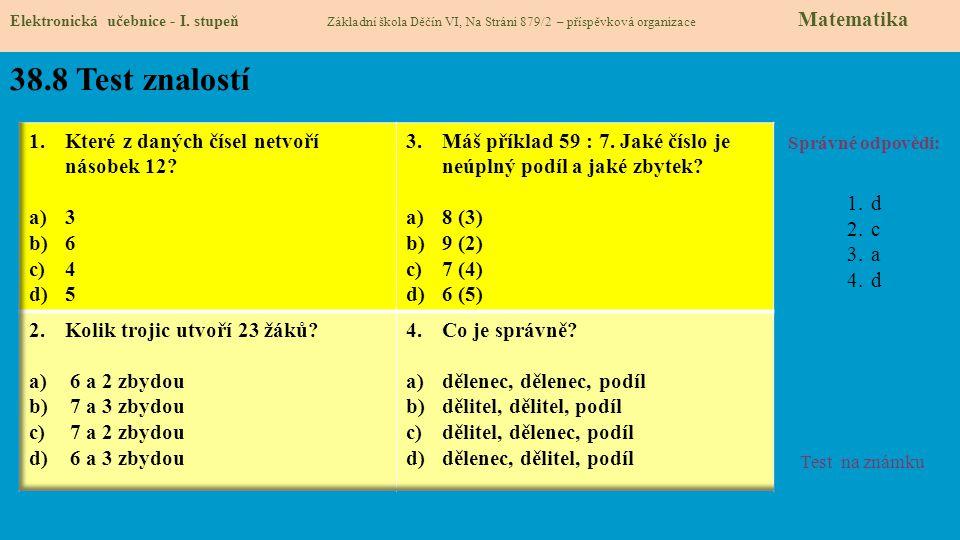 38.8 Test znalostí Správné odpovědi: 1.d 2.c 3.a 4.d Test na známku Elektronická učebnice - I. stupeň Základní škola Děčín VI, Na Stráni 879/2 – přísp