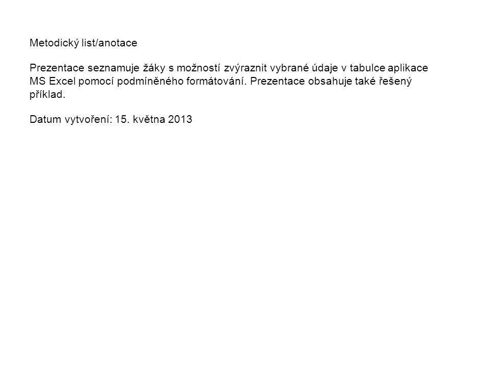 Metodický list/anotace Prezentace seznamuje žáky s možností zvýraznit vybrané údaje v tabulce aplikace MS Excel pomocí podmíněného formátování. Prezen