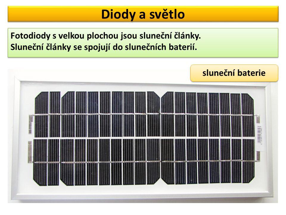 Diody a světlo Fotodiody s velkou plochou jsou sluneční články. Sluneční články se spojují do slunečních baterií. Fotodiody s velkou plochou jsou slun