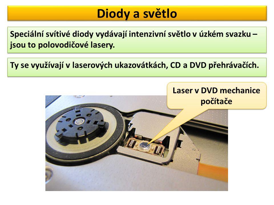 Diody a světlo Speciální svítivé diody vydávají intenzivní světlo v úzkém svazku – jsou to polovodičové lasery. Ty se využívají v laserových ukazovátk