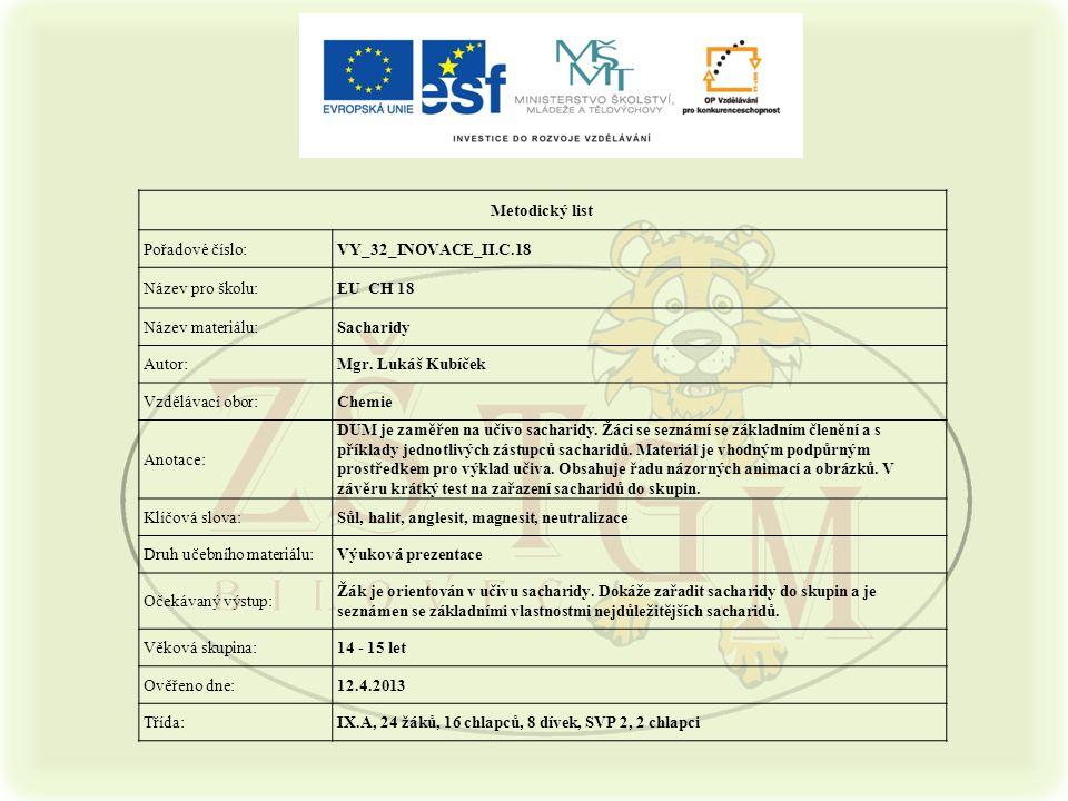 2 Metodický list Pořadové číslo:VY_32_INOVACE_II.C.18 Název pro školu:EU CH 18 Název materiálu:Sacharidy Autor:Mgr.