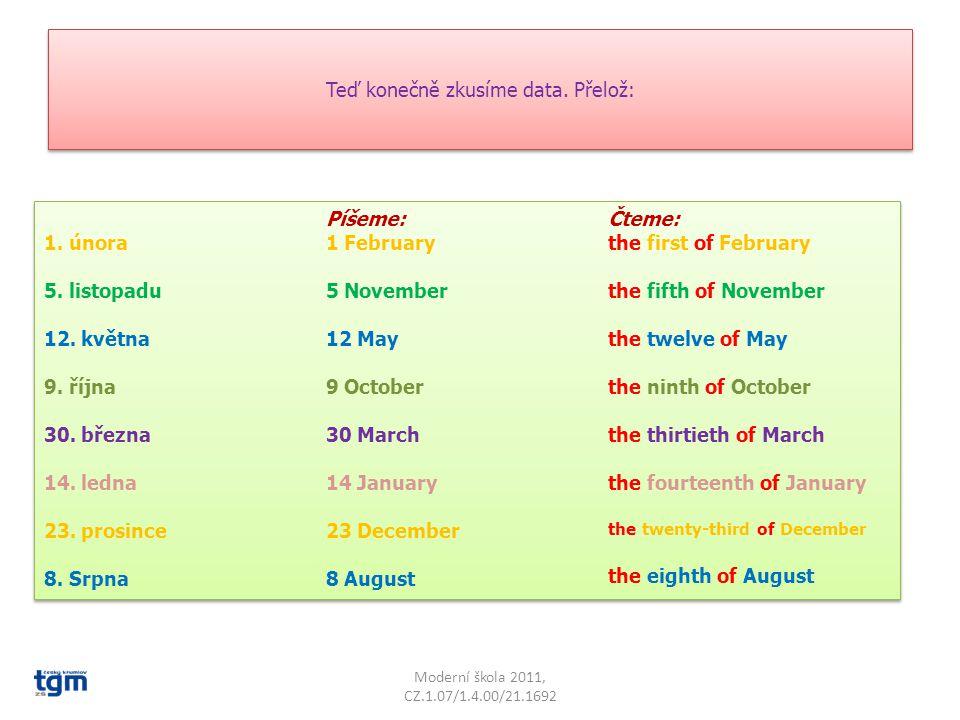 Nyní si zopakuj řadové číslovky, ty také budeš potřebovat k sestavení data. Moderní škola 2011, CZ.1.07/1.4.00/21.1692 prvního druhého třetího čtvrtéh