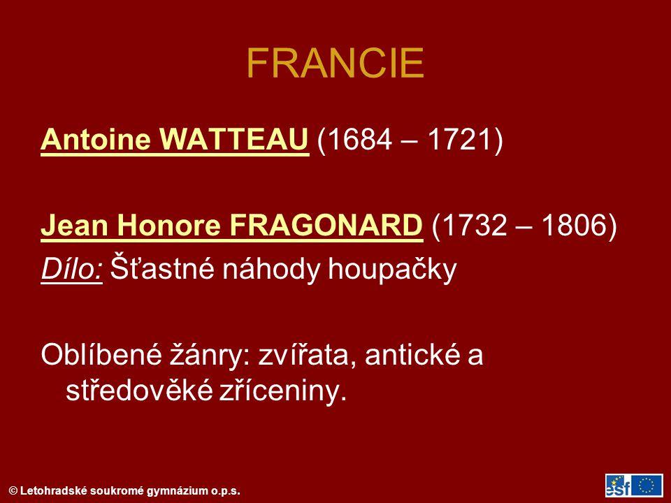 © Letohradské soukromé gymnázium o.p.s. FRANCIE Antoine WATTEAU (1684 – 1721) Jean Honore FRAGONARD (1732 – 1806) Dílo: Šťastné náhody houpačky Oblíbe