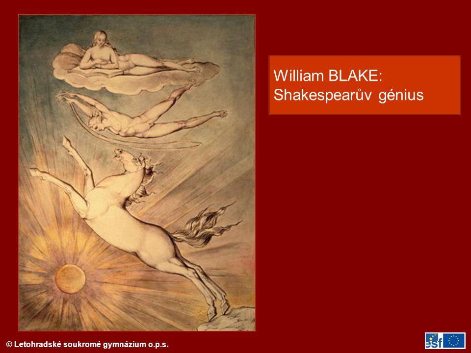 © Letohradské soukromé gymnázium o.p.s. William BLAKE: Shakespearův génius