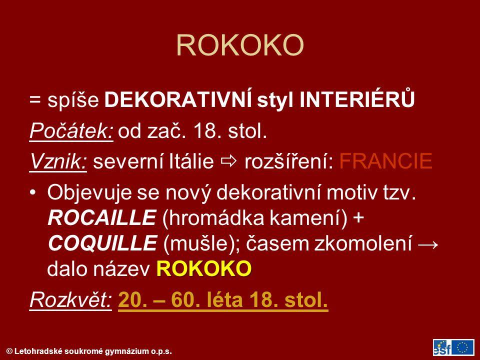 © Letohradské soukromé gymnázium o.p.s. ROKOKO = spíše DEKORATIVNÍ styl INTERIÉRŮ Počátek: od zač. 18. stol. Vznik: severní Itálie  rozšíření: FRANCI
