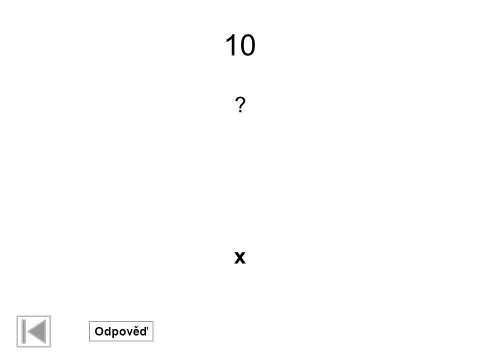 10 ? Odpověď x